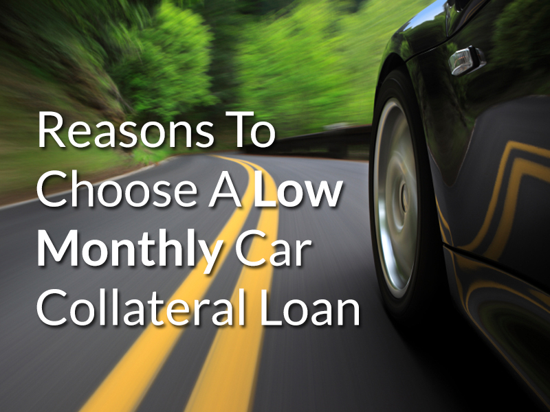 low monthly car collateral loan