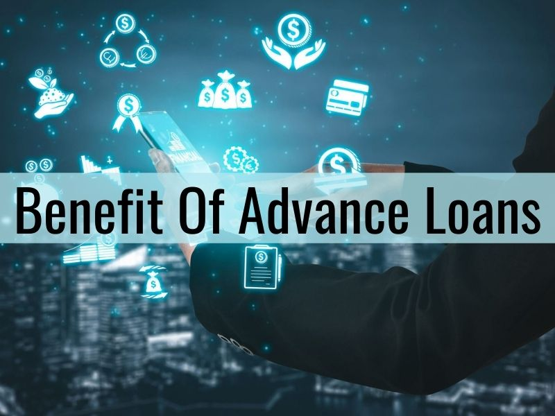 Benefit Of Advance Loans